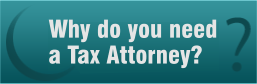 Why do you need a Tax Attorney